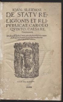 Ioan[nis] Sleidani De Statu Religionis Et Reipublicae Carolo Quinto Caesare Comentarii [...]