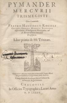 Pymander Mercurii Trismegisti Cum Commento [...]. Liber primus de SS. Trinitate
