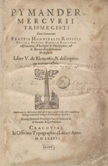 Pymander Mercurii Trismegisti Cum Commento [...]. Liber V de Elementis et descriptione totius orbis