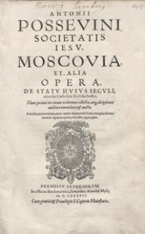 Antonii Possevini […] Moscovia Et Alia Opera De Statu Huius Seculi adversus Catholicae Ecclesae hostes […]