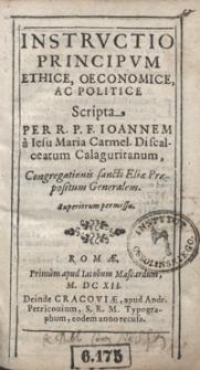 Instructio Principum Ethice, Oeconomice, Ac Politice / Scripta Per R. P. F. Ioannem à Iesu Maria [...]