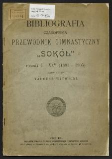 """Bibliografia czasopisma """"Przewodnik Gimnastyczny Sokół"""" : rocznik I-XXV (1881-1905)"""