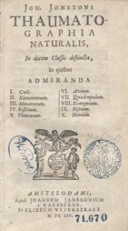 Joh[annis] Jonstoni Thaumatographia Naturalis In decem Classes distincta [...]