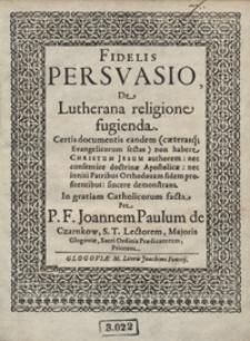 Fidelis Persuasio De Lutherana religione fugieda [...]
