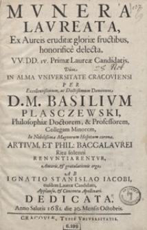 Munera Laureata Ex Aureis eruditae gloriae fructibus, honorifice delecta : VV. DD. IV. Primae Laureae Candidatis [...] Ab Ignatio Stanislao Iacobi [...] Dedicata Anno [...] 1681. die 20. Mensis Octobris