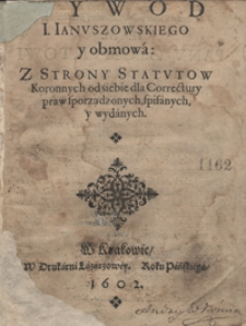 Wywod I[ana] Ianuszowskiego y obmowa Z Strony Statutow Koronnych od siebie dla Correctury praw sporządzonych, spisanych y wydanych