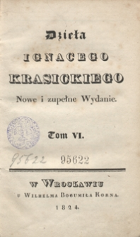 Dzieła Ignacego Krasickiego. Tom VI. - Nowe i zupełne wyd.