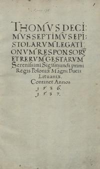 Tomus decius septimus epistolarum, legationum, responsorium et rerum gestarum serenissimi principia Sigismundi I, regis Poloniae, magni ducis Lithuaniae. Continet annos 1536, 1537