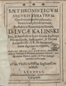 Enthronisticum Securis Theatrum : Quod virtutis ardor reseravit, Honoris amplitudo ornavit, Perillustris [...] Lucae Kalinski [...] nova dignitas occupauit