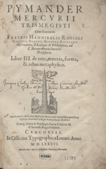 Pymander Mercurii Trismegisti Cum Commento [...]. Liber III de ente, materia, forma et rebus metaphysicis