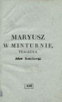 Maryusz w Minturnie : tragedya p. Arnault : we trzech aktach