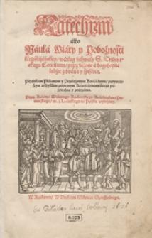 Katechizm albo Nauka Wiary y Pobożności Krześcijańskiey według uchwały S. Tridentskiego Concilium przez uczone a bogoboyne ludzie zebrana y spisana