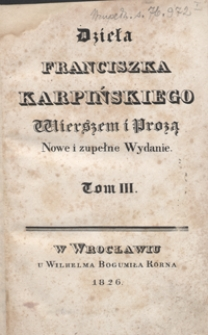 Dzieła Franciszka Karpińskiego wierszem i prozą. Tom III. - Nowe i zupełne wyd.