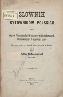 Słownik rytowników polskich tudzież obcych w Polsce zamieszkałych lub czasowo w niej przebywających, od najdawniejszych do najnowszych czasów jako przyczynek do historji sztuk pięknych w Polsce