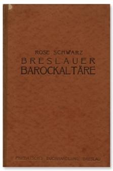 Breslauer Barock-Altäre : eine historische und stilkritische Darstellung unter Einbeziehung von Altären anderer schlesischer Ortschaften zu Ergänzung und Vergleich