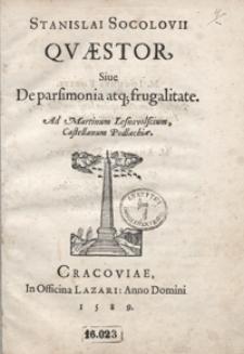 Stanislai Socolovii Quaestor Sive De parsimonia atq[ue] frugalitate Ad Martinum Lesnovolscium