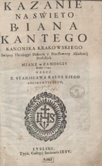Kazanie Na Swięto B. Iana Kantego [...] Miane w Zamosciu Roku 1694