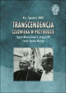 Transcendencja człowieka w przyrodzie : ujęcie Mieczysława A. Krąpca OP i kard. Karola Wojtyły