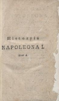 Historyia Napoleona I., cesarza Francuzów i króla Włoch, aż do roku 1807. Tom I