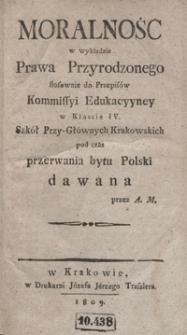 Moralność w wykładzie prawa przyrodzonego stosownie do przepisów Komissyi Edukacyyney w klassie IV szkół przy-głównych krakowskich podczas przerwania bytu Polski dawana