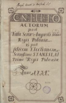 Continuatio actorum post fata serenissimi Augustii Regis Poloniae et post felicem electionis serenissimi Stanislai I Regis Poloniae Anno 1733-1735