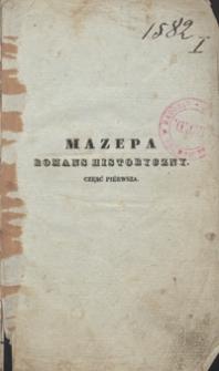 Mazepa : romans historyczny Tadeusza Bułharyna. Część piérwsza