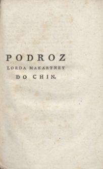 Podroz lorda Makartney posła W. Brytanii do Chin w roku 1792, 1793 i 1794 zawieraiąca wiadomosc o kraiu, rzadzie i narodzie chińskim, tudzież o częsci Tartaryi chinskiey & c. Częsc II