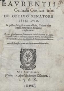 Laurentii Grimalii Goslicii De Optimo Senatore Libri Duo In quibus Magistratuum officia, Civium vita beata, Rerum pub[licarum] foelicitas explicantur [...]. - War. A