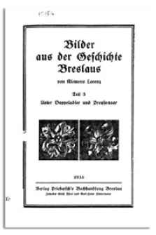 Bilder aus der Geschichte Breslaus. T. 3, Unter Doppeladler und Preußenaar