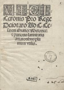 M[arci] T[ulli] Ciceronis Pro Rege Deiotaro Ad C. Cesarem Oratio Rhetorice [e]t purioris latinitatis amatoribus plumum utilis