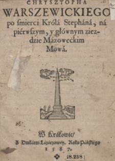 Chrysztopha Warszewickiego po śmierci Króla Stephana na pierwszym y głównym ziezdzie Mazowieckim Mowa