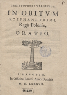 Christophori Varsevicii In Obitum Stephani Primi Regis Poloniae Oratio