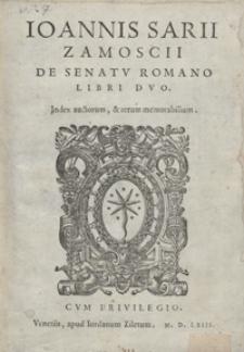 Ioannis Sarii Zamoscii De senatu Romano Libri Duo