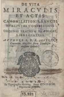 De Vita Miraculis Et Actis Canonizationis Sancti Hyacinthi Confessoris Ordinis Fratrum Praedicat[orum] Libri Quatuor [...]