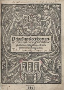 Prioru[m] analecticor[um] aristotelis Philosophorum Principis libri duo [...]