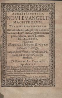 Artes Et Imposturae Novi Evangelii Magistrorum Thesibus Comprehensae Discutiendae in Collegio Posnanien[si] Societatis Iesu Idibus Octobris horis pomeridianis Anno Domini M. D. L. XXXIX [...]