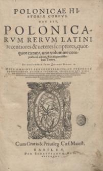 Polonicae Historiae Corpus hoc est Polonicarum Rerum Latini recentiores et veteres scriptores, quotquot extant, uno volumine compraehensi omnes […]. [T. 1.] - War. A