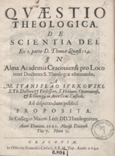 Quaestio Theologica De Scientia Dei [...] In Alma Academia Cracoviensi pro Loco inter Doctores S. Theologiae obtinendo [...] Proposita [...]