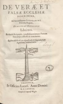 De Verae Et Falsae Ecclesiae Discrimine Ad Serenisimum Stephanum I [...]. Quibus adiecta est pro dignoscendis et fugiendis falsis dogmatibus, eiusdem concio