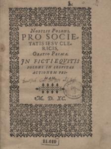 Nobilis Poloni Pro Societatis Iesu Clericis Oratio Prima Jn Ficti Equitis Poloni In Iesuitas Actionem Primam