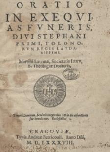 Oratio In Exequias Funeris, Divi Stephani Primi, Polonorum Regis Laudatissimi [...]