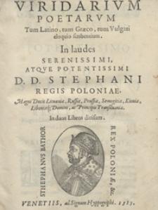 Viridiarum Poetarum Tum Latino, tum Graeco, tum Vulgari eloquio scribentium In laudes [...] Stephani Regis Poloniae [...] In duos Libros divisum