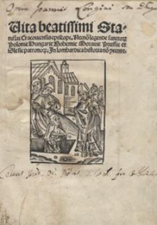 Vita beatissimi Stanislai Cracoviensis episcopi Necno[n] legendae sanctor[um] Poloni[a]e, Hungari[a]e, Bohemi[a]e, Moravi[a]e, Prussi[a]e et Slesi[a]e patronor[um] [...]