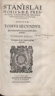 Stanislai Hosii [...] Opera omnia in duos divisa Tomos [...]. [T. 2]