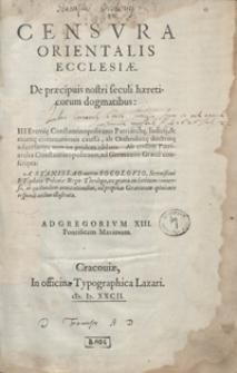 Censura Orientalis Ecclesiae De praecipuis nostri seculi haereticorum dogmatibus [...] ad Germanos Graece conscripta A Stanislao [...] Socolovio [...] ex Graeco in Latinum conversa [...] Ad Gregorium XIII [...]. - War. D