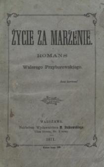 Życie za marzenie : romans Walerego Przyborowskiego