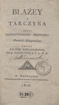 Błażey z Tarczyna czyli Nieprzewidziane przypadki : powieść oryginalna