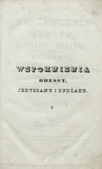 Wspomnienia Odessy, Jedyssanu i Budzaku : dziennik przejażdzki w roku 1843, od 22 czerwca do 11 września, J. I. Kraszewskiego [...]. Tom pierwszy