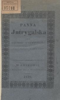 Panna Jntrygalska czyli Chytrość uniewinniona : komedya oryginalna w 3-ch aktach
