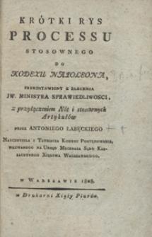Krótki rys processu stosownego do Kodexu Napoleona, przedstawiony z zlecenia JW. ministra sprawiedliwosci z przyłączeniem nót i stosownych artykułów